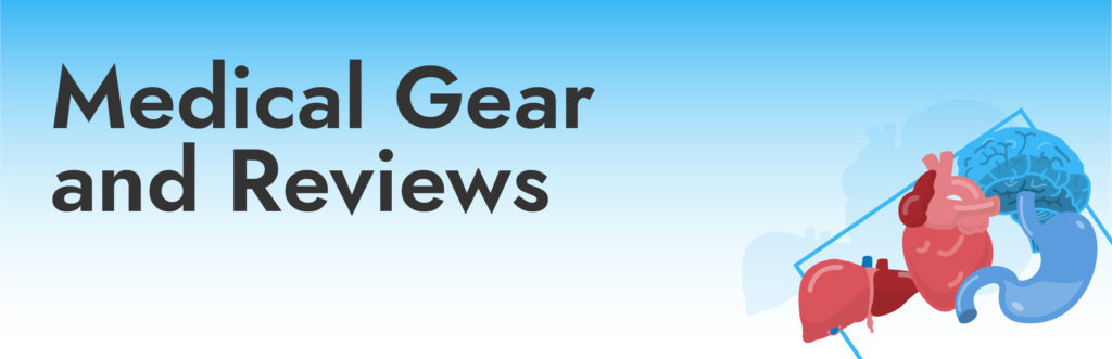 Medical Gear and Reviews