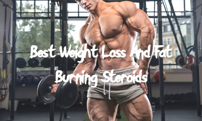 Best Weight Loss/Fat Burning Steroids