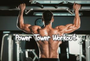 What Is A Power Tower Workout