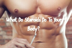 What Do Steroids Do To Your Body